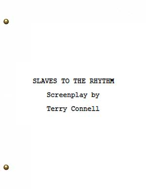 Slaves to the Rhythm, Screenplay by Terry Connell